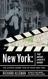 New York: The Movie Lover's Guide - The Ultimate Insider Tour of Movie New York ebook by Richard Alleman