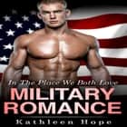 Military Romance: In the Place We Both Love audiobook by