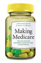 Making Medicare - The Politics of Universal Health Care in Australia ebook by