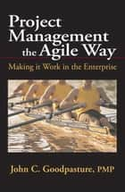 Project Management the Agile Way ebook by John C. Goodpasture