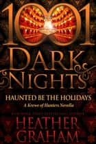 Haunted Be the Holidays: A Krewe of Hunters Novella 電子書 by Heather Graham
