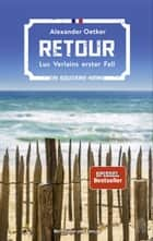Retour - Luc Verlains erster Fall ebook by Alexander Oetker