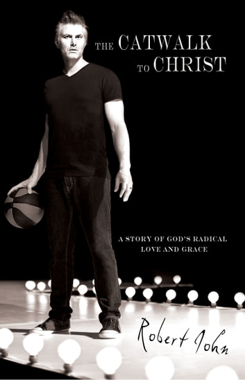 The Catwalk To Christ - A Story of God's Radical Love and Grace ebook by Robert John