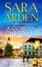 A Glorious Christmas - A Novel ebook by Sara Arden