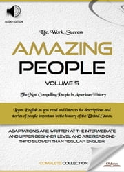 Amazing People: Volume 5 - Biographies of Famous and Influential Americans for English Learners, Children(Kids) and Young Adults ebook by Oldiees Publishing
