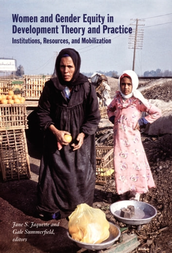 Women and Gender Equity in Development Theory and Practice - Institutions, Resources, and Mobilization ebook by Louise Fortmann