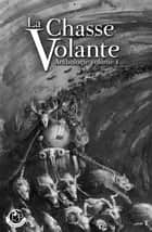 La Chasse Volante - Anthologie, vol.1 ebook by Ludovic Deloraine, Eve Terrellon, Romain Billot,...
