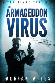 The Armageddon Virus - A Tom Blake Thriller ebook by Adrian Wills