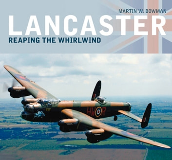 Lancaster - Reaping the Whirlwind ebook by Martin W. Bowman