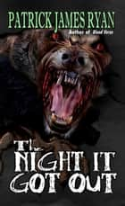 The Night It Got Out ebook by Patrick James Ryan