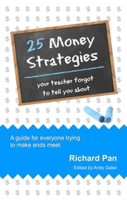 25 Money Strategies Your Teacher Forgot to Tell You About ebook by Richard Pan