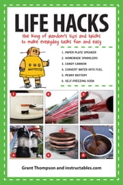 Life Hacks - The King of Random's Tips and Tricks to Make Everyday Tasks Fun and Easy ebook by Grant Thompson,Instructables.com