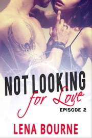 Not Looking for Love: Episode 2 ebook by Lena Bourne