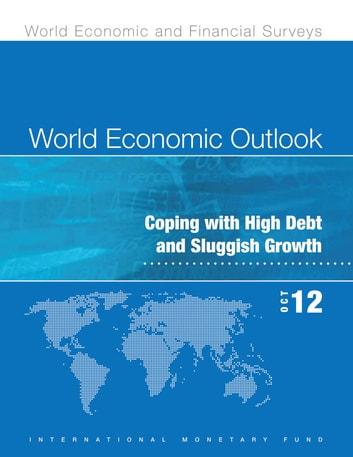World Economic Outlook, October 2012: Coping with High Debt and Sluggish Growth (EPub) ebook by International Monetary Fund. Research Dept.