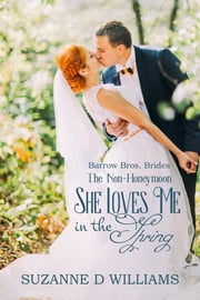 She Loves Me In The Spring - The Non-Honeymoon ebook by Suzanne D. Williams