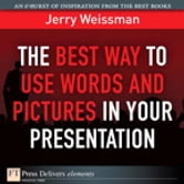 The Best Way to Use Words and Pictures in Your Presentation ebook by Jerry Weissman