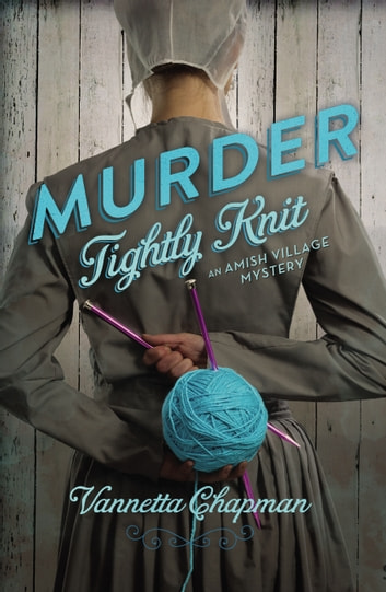 Murder Tightly Knit ebook by Vannetta Chapman