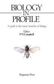 Biology in Profile: A Guide to the Many Branches of Biology ebook by Campbell, P. N.