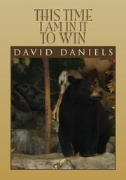 This time I am in it to win ebook by David Daniels