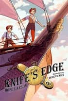Knife's Edge - A Graphic Novel (Four Points, Book 2) ebook by Hope Larson, Rebecca Mock