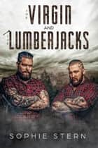 The Virgin and the Lumberjacks ebook by Sophie Stern