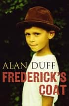 Frederick's Coat ebook by Alan Duff