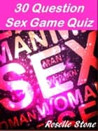30 Question Sex Game Quiz ebook by Roselle Stone
