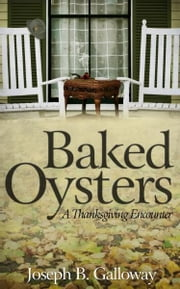 Baked Oysters: A Thanksgiving Encounter ebook by Joseph Galloway