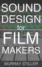 Sound Design for Filmmakers - Film School Sound ebook by Murray Stiller