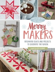 Moda All-Stars - Merry Makers - Patchwork Quilts and Projects to Celebrate the Season ebook by Lissa Alexander
