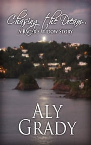 Chasing the Dream/A Racer's Widow Story ebook by Aly Grady