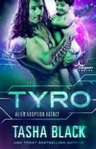 Tyro - Alien Adoption Agency #3 ebook by