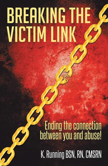 Breaking the Victim Link - Ending the Connection Between You and Abuse! ebook by K. Running