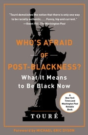 Who's Afraid of Post-Blackness? - What It Means to Be Black Now ebook by Michael Eric Dyson,Touré