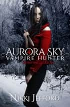 Hunting Season (Aurora Sky: Vampire Hunter, Vol. 4) ebook by
