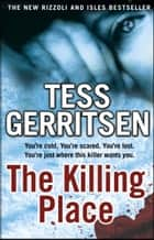 The Killing Place - (Rizzoli & Isles series 8) ebook by Tess Gerritsen
