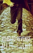Road to Revenge ebook by Mell Eight