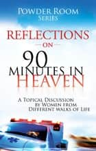 Reflections on 90-Minutes in Heaven ebook by Angela Shears, Donna Scuderi, Shae Cooke,...