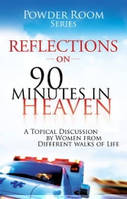 Reflections on 90-Minutes in Heaven ebook by Angela Shears,Donna Scuderi,Shae Cooke,Tammy Fitzgerald
