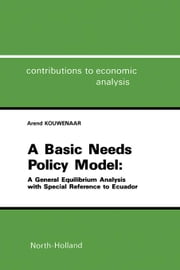 A Basic Needs Policy Model: A General Equilibrium Analysis with Special Reference to Ecuador ebook by Kouwenaar, A.
