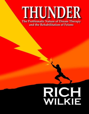 Thunder: The Problematic Nature of Dream Therapy and the Rehabilitation of Felons ebook by Rich Wilkie