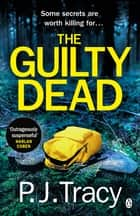 The Guilty Dead - Twin Cities Book 9 ebook by P. J. Tracy