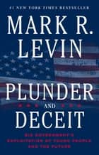 Plunder and Deceit ebook by Mark R. Levin
