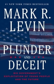 Plunder and Deceit - Big Government's Exploitation of Young People and the Future ebook by Mark R. Levin