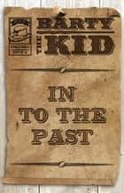 Barty The Kid: In To The Past ebook by E-Book
