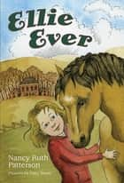 Ellie Ever ebook by Nancy Ruth Patterson, Patty Weise