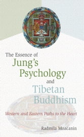 The Essence of Jung's Psychology and Tibetan Buddhism - Western and Eastern Paths to the Heart ebook by Radmila Moacanin