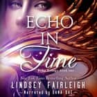 Echo in Time (Echo Trilogy, #1) audiobook by Lindsey Fairleigh