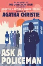 Ask a Policeman ebook by The Detection Club, Agatha Christie, Dorothy L. Sayers,...
