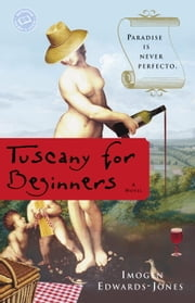 Tuscany for Beginners - A Novel ebook by Imogen Edwards-Jones